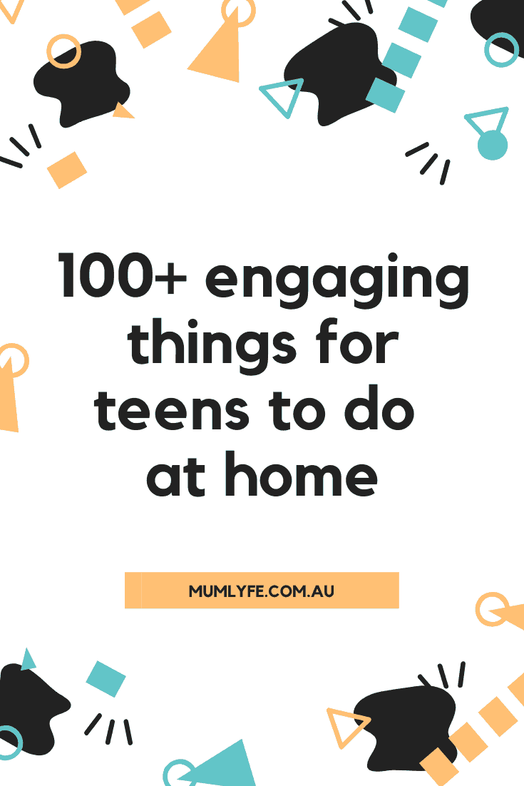 100 really engaging things for teens to do at home