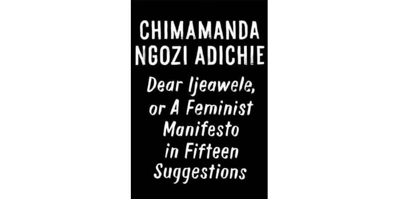 Dear Ijeawele by Chimamanda Ngozi Adichie review