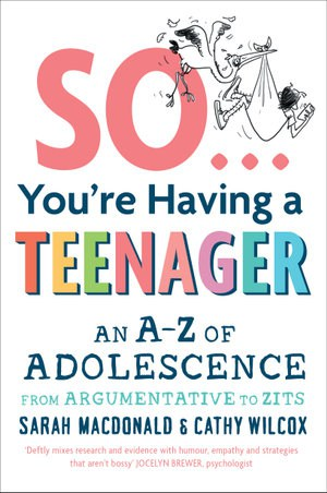 So You're Having A Teenager by Sarah Macdonald and Kathy Wilcox