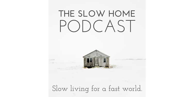 The Slow Home Podcast is in my top ten wellbeing podcasts
