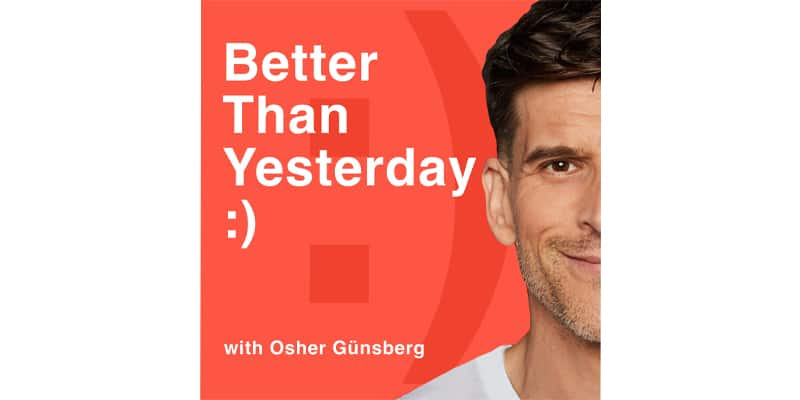 Wellbeing podcasts - Better than Yesterday with Osher Gunsberg